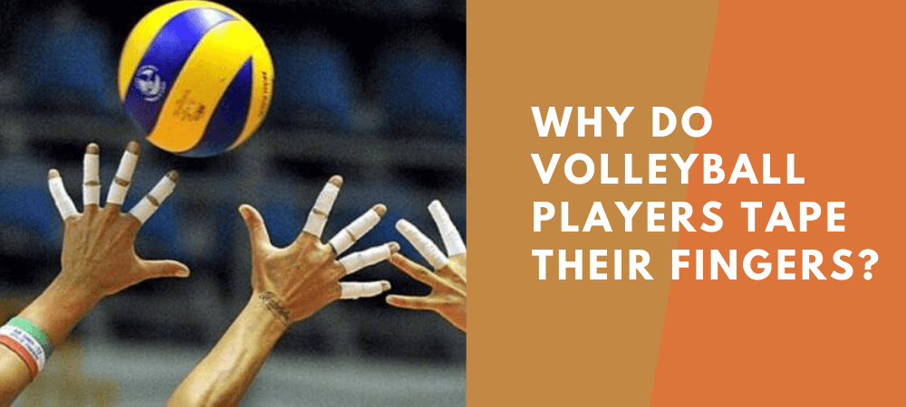 why do volleyball players tape their fingers
